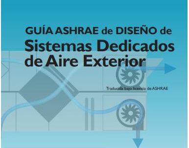 Guía de ASHRAE de Diseño de Sistemas Dedicados de Aire Exterior