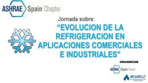 """JORNADA TECNICA """"EVOLUCION DE LA REFRIGERACION EN APLICACIONES COMERCIALES E INDUSTRIALES"""""""